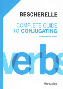 Complete Guide to Conjugating 12 000 French Verbs   Bescherelle PDF