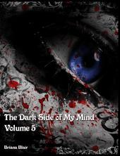 The Dark Side of My Mind Volume 5: Volume 5