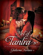 The Art of Tantra: The Ancient Secrets of Sexual Energy and Spiritual Growth Revealed