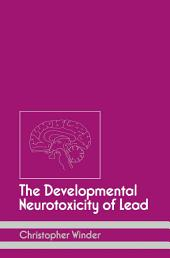 The Developmental Neurotoxicity of Lead