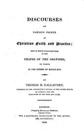 Discourses on Various Points of Christian Faith and Practice: Most of which Were Delivered in the Chapel of the Oratoire in Paris in the Spring of M.DCCC.XVI