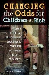 Changing the Odds for Children at Risk: Seven Essential Principles of Educational Programs that Break the Cycle of Poverty: Seven Essential Principles of Educational Programs that Break the Cycle of Poverty