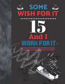 Download Some Wish For It 15 And I Work For It Book
