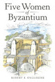 Five Women of Byzantium