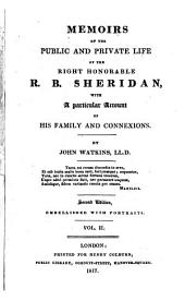 Memoirs of the Public and Private Life of the Right Honorable R. B. Sheridan: With a Particular Account of His Family and Connections, Volume 2