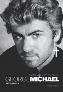 Careless Whispers  George Michael     Die Biografie PDF
