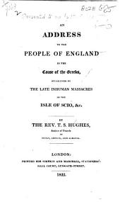 An address to the People of England in the cause of the Greeks, occasioned by the late inhuman massacres in the Isle of Scio, etc