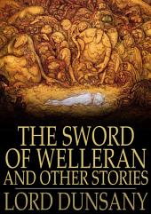 The Sword of Welleran: And Other Stories
