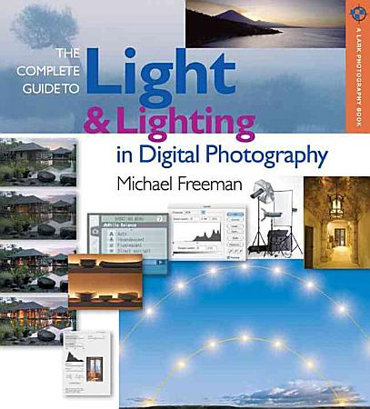 The Complete Guide to Light   Lighting in Digital Photography PDF