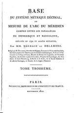 Base du système métrique décimal: ou, Mesure de l'arc du méridien compris entre les parallèls de Dunkerque et Barcelone, exécutée en 1792 et années suivantes, Volume3