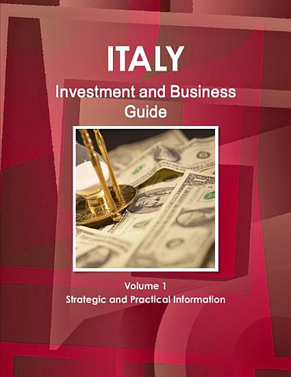 Italy Investment and Business Guide Volume 1 Strategic and Practical Information PDF