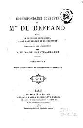 Correspondance complète de Mme. Du Deffand: avec la duchesse du Choiseul, l'abbé Barthélemy et M. Craufurt, publiée avec une introdution par M. le mis. de Sainte-Aulair ... Nouv. éd. rev. et considérablement augm, Volume1