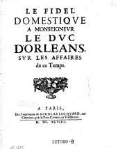 Le fidele domestique a Monseigneur le duc d' Orleans, sur les affaires de ce temps