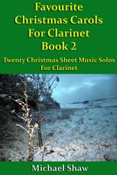 Favourite Christmas Carols For Clarinet Book 2: Twenty Christmas Sheet Music Solos For Clarinet.