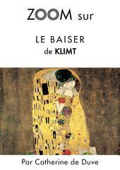 Zoom sur Le baiser de Klimt: Pour connaitre tous les secrets du célèbre tableau de Klimt !