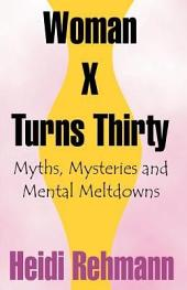 Woman X Turns Thirty: Myths, Mysteries and Mental Meltdowns