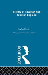History of Taxation and Taxes in England: Volumes 1-4