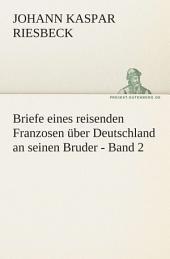 Briefe eines reisenden Franzosen über Deutschland an seinen Bruder -: Band 2