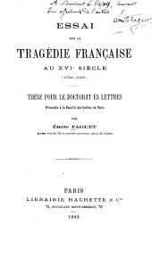 Essai sur la tragédie française au XVIe siècle (1550-1600) ...