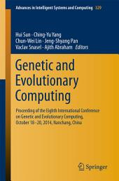Genetic and Evolutionary Computing: Proceeding of the Eighth International Conference on Genetic and Evolutionary Computing, October 18-20, 2014, Nanchang, China