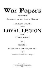 War Papers READ BEFORE THE COMMANDERY OF THE STATE OF MICHIGAN MILITARY ORDER OF THE LOYAL LEGION OF THE UNITED STATES.