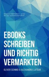 Online Marketing Crashkurs #1: eBooks schreiben & richtig vermarkten: Ohne Mühen & Not erfolgreicher Self-Publisher werden: Von der Idee zum eigenen Bestseller-eBook in nur wenigen Wochen