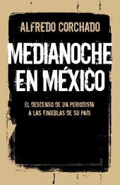 Medianoche en México: El descenso de un periodista a las tinieblas de un país