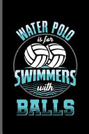 Water Polo is for Swimmers with Balls