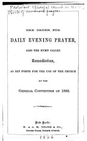 The Order for Daily Evening Prayer: Also the Hymn Called Benedictus, as Set Forth for the Use of the Church by the General Convention of 1886