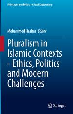 Pluralism in Islamic Contexts - Ethics, Politics and Modern Challenges