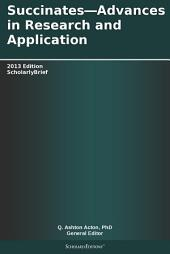 Succinates—Advances in Research and Application: 2013 Edition: ScholarlyBrief