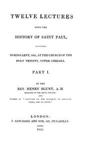 Twelve lectures upon the history of saint Paul: Volume 1