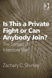 Is This a Private Fight or Can Anybody Join?: The Spread of Interstate War