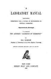 "A Laboratory Manual Containing Directions for a Course of Experiments in General Chemistry Systematiclly Arranged to Accompany the Author's ""Elements of Chemistry"""
