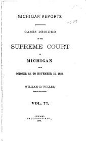 Michigan Reports: Cases Decided in the Supreme Court of Michigan, Volume 77