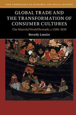 Global Trade and the Transformation of Consumer Cultures PDF