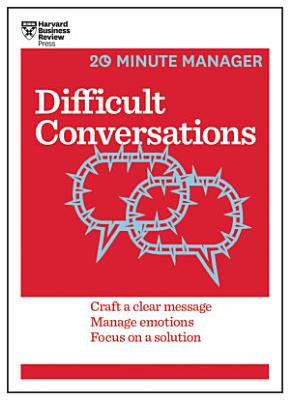 Difficult Conversations  HBR 20 Minute Manager Series  PDF