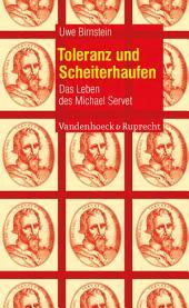 Toleranz und Scheiterhaufen: Das Leben des Michael Servet