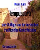 """Tempuscuru: oder """"Deftiges aus der korsischen traditionellen Gerüchteküche..."""