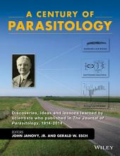 A Century of Parasitology: Discoveries, ideas and lessons learned by scientists who published in The Journal of Parasitology, 1914-2014