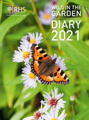 Royal Horticultural Society Wild in the Garden Diary 2021 PDF