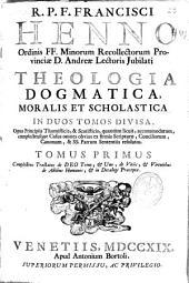 R.P.F. Francisci Henno ... Theologia dogmatica moralis et scholastica ...: Complectens tractatus De Deo trino [et] uno, De vitiis [et] virtutibus de actibus humanis, [et] in decalogi praecepta. Tomus primus