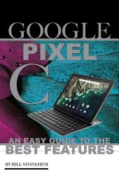 Google Pixel C: An Easy Guide to the Best Features