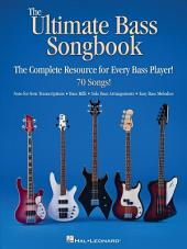 The Ultimate Bass Songbook: The Complete Resource for Every Bass Player!