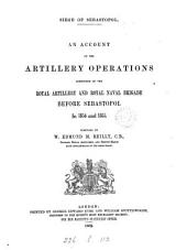 (Siege of Sebastopol, 1854-5). Journal of the operations conducted by the Corps of royal engineers, by H.C. Elphinstone (sir H.D. Jones) Pt.1,2. [With] Maps and plans. by W.E.M. Reilly [entitled] An account of the artillery operations conducted by the Royal artillery and Royal naval brigade
