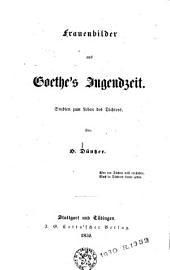 Frauenbilder aus Goethe's Jugendzeit: Studien zum Leben des Dichters