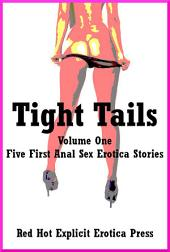 Tight Tails Volume One: Five First Anal Sex Erotica Stories
