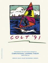 COLT '91: Proceedings of the Fourth Annual Workshop, UC Santa Cruz, California, August 5-7, 1991