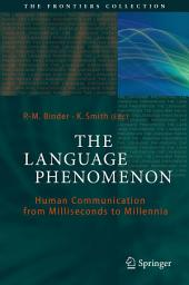 The Language Phenomenon: Human Communication from Milliseconds to Millennia