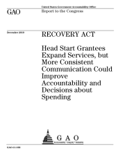 Recovery Act: Head Start Grantees Expand Services, But More Consistent Communication Could Improve Accountability and Decisions about Spending